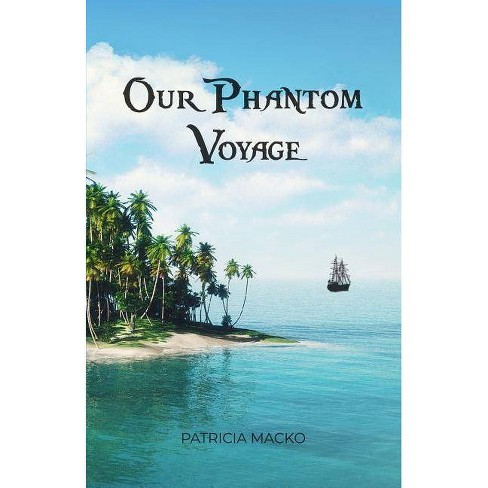 Our Phantom Voyage - by  Patricia Macko (Paperback) - image 1 of 1