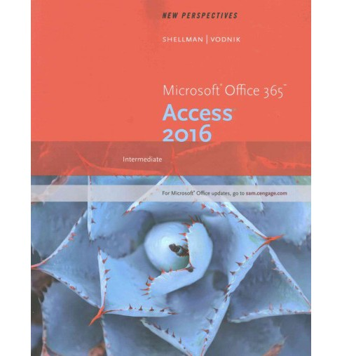 New Perspectives Microsoft Office 365 & Access 2016 : Intermediate (Paperback) (Mark Shellman & Sasha - image 1 of 1