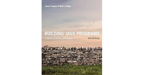 Building Java Programs : A Back to Basics Approach (Student) (Paperback) (Stuart Reges & Marty Stepp) - image 1 of 1