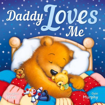 Daddy Loves Me - (Padded Picture Storybook)by Georgina Wren (Hardcover)