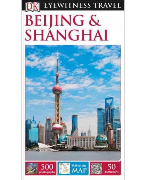 Dk Eyewitness Beijing & Shanghai (Revised) (Paperback) (Peter Neville-Hadley) - image 1 of 1