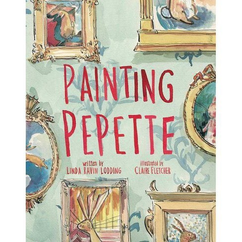 Painting Pepette - by  Linda Ravin Lodding (Hardcover) - image 1 of 1