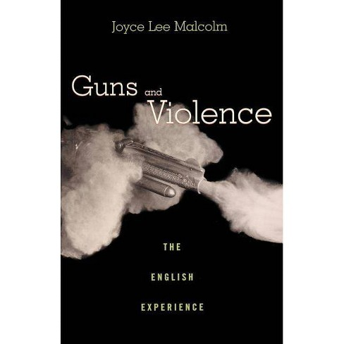 Guns and Violence - by  Joyce Lee Malcolm (Paperback) - image 1 of 1