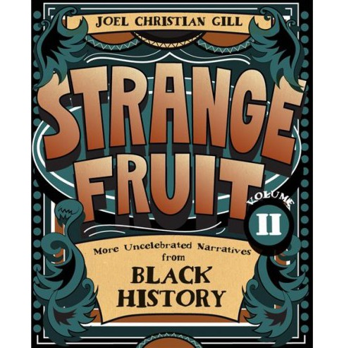 Strange Fruit : More Uncelebrated Narratives from Black History - Book 2 by Joel Christian Gill - image 1 of 1