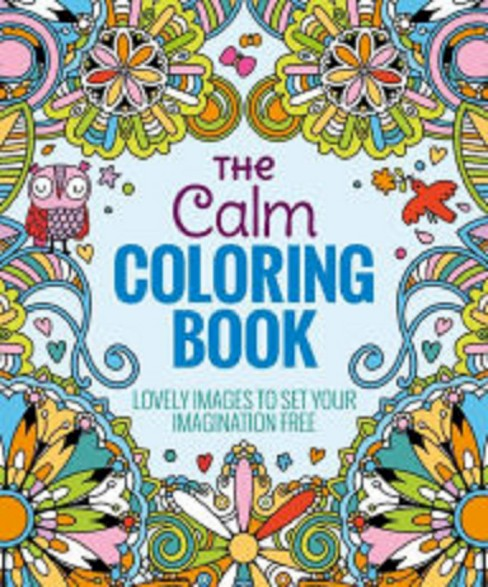 The Calm Adult Coloring Book: Lovely Images to Set Your Imagination Free by Arcturus Holdings Limited - image 1 of 1