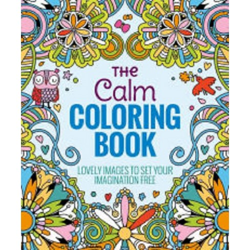 The Calm Adult Coloring Book Lovely Images To Set Your Imagination