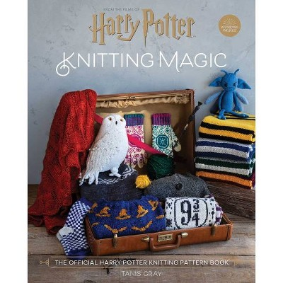 Harry Potter: Knitting Magic - by Tanis Gray (Hardcover)