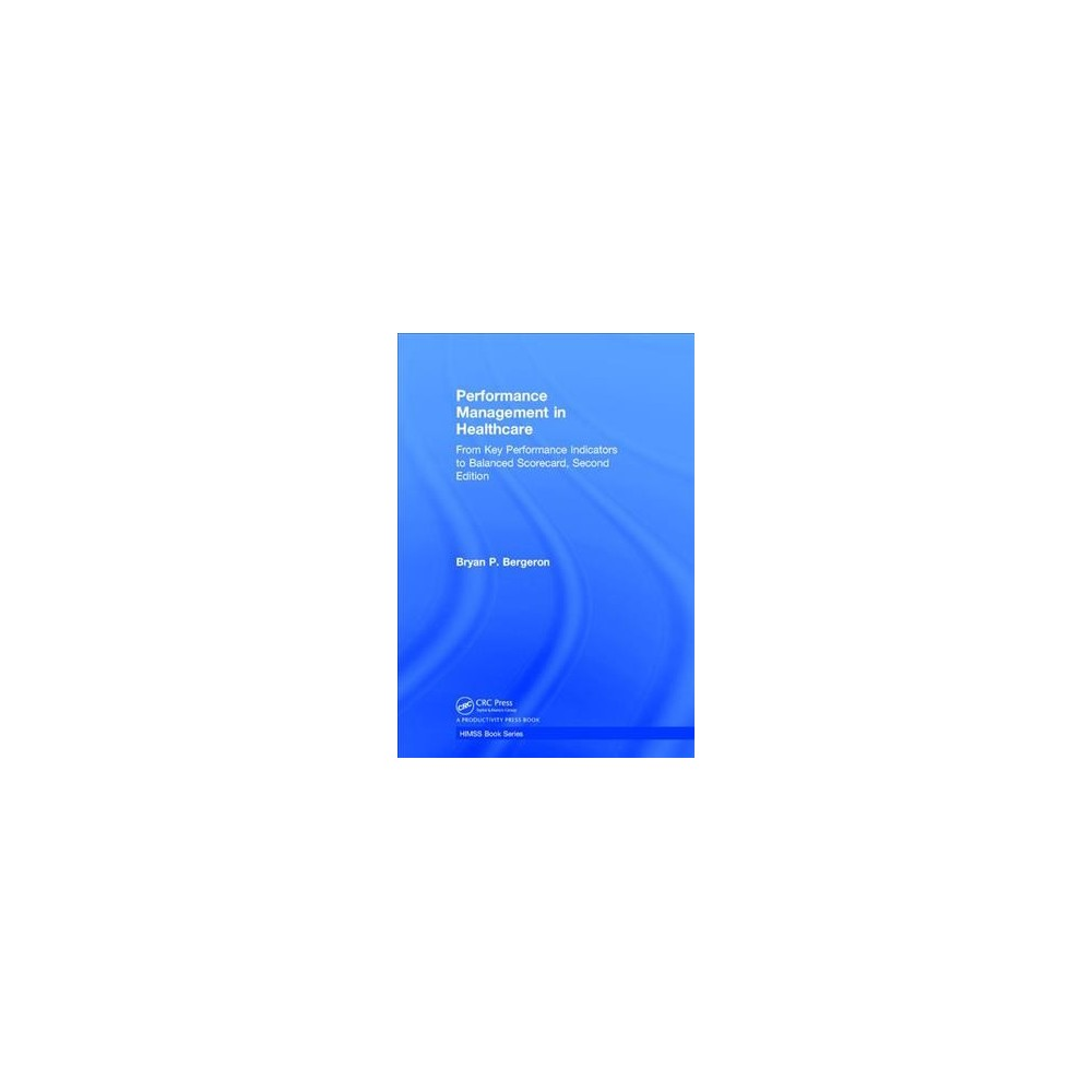 Performance Management in Healthcare : From Key Performance Indicators to Balanced Scorecard