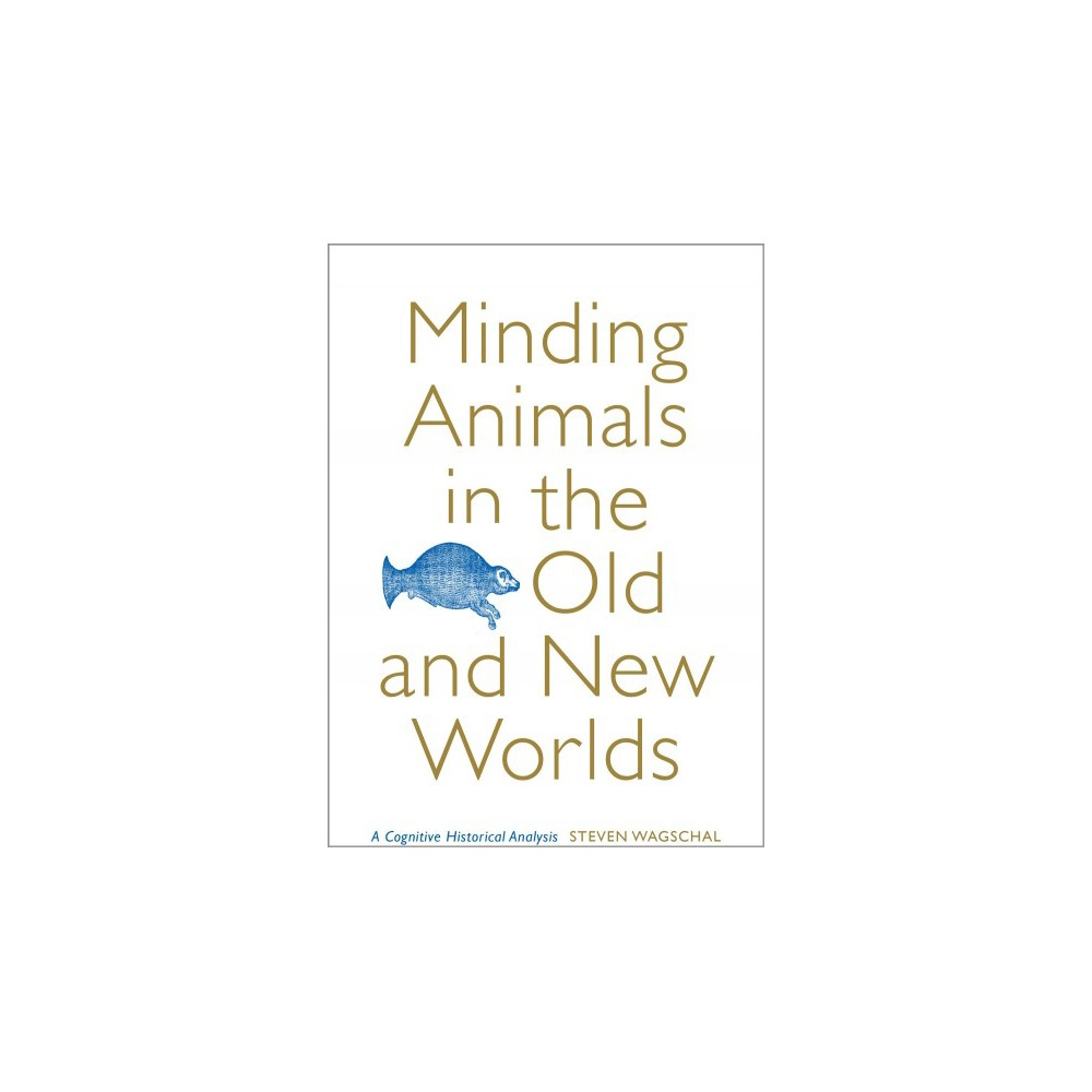 Minding Animals in the Old and New Worlds : A Cognitive Historical Analysis - (Hardcover)