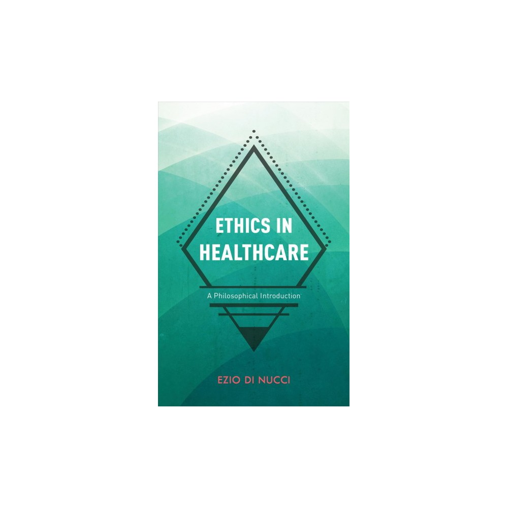 Ethics in Healthcare : A Philosophical Introduction - by Ezio Di Nucci (Paperback)