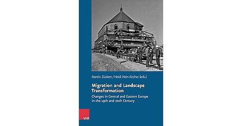 Migration and Landscape Transformation : Changes in Central and Eastern Europe in the 19th and 20th - image 1 of 1