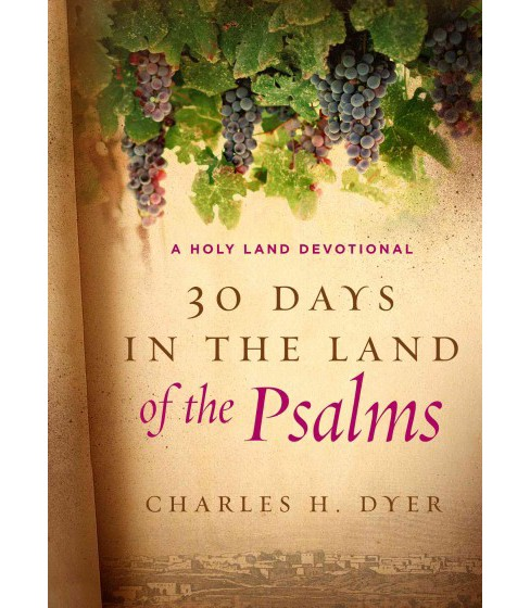 30 Days in the Land of the Psalms : A Holy Land Devotional (Hardcover) (Charles H. Dyer) - image 1 of 1
