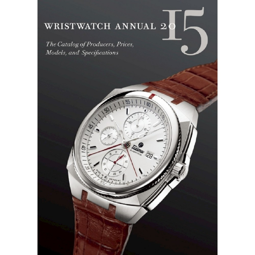 Wristwatch Annual 2015 : The Catalog of Producers, Prices, Models, and Specifications (Paperback) (Peter