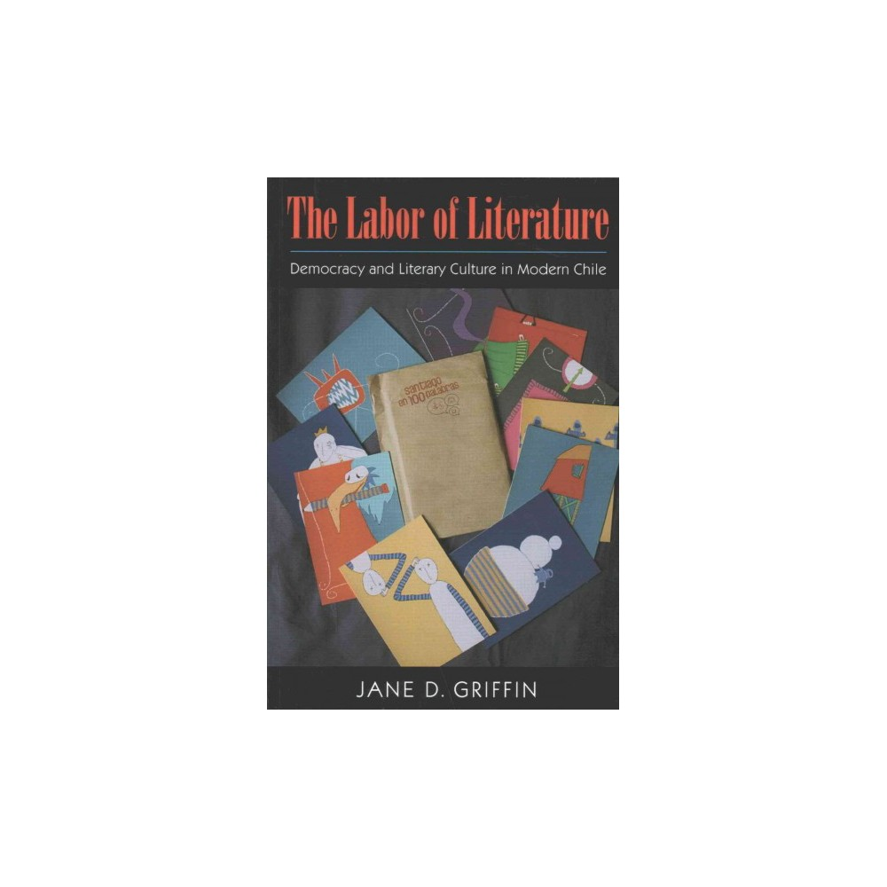 Labor of Literature : Democracy and Literary Culture in Modern Chile (Paperback) (Jane D. Griffin)