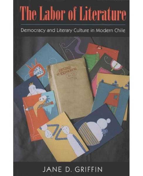 Labor of Literature : Democracy and Literary Culture in Modern Chile (Paperback) (Jane D. Griffin) - image 1 of 1