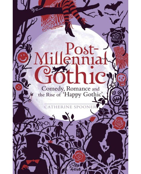 Post-Millennial Gothic : Comedy, Romance and the Rise of Happy Gothic (Paperback) (Catherine Spooner) - image 1 of 1