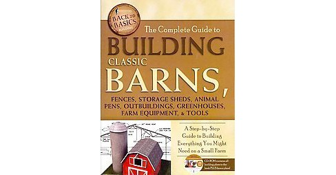 Complete Guide to Building Classic Barns, Fences, Storage Sheds, Animal Pens, Outbuildings, Greenhouses, - image 1 of 1