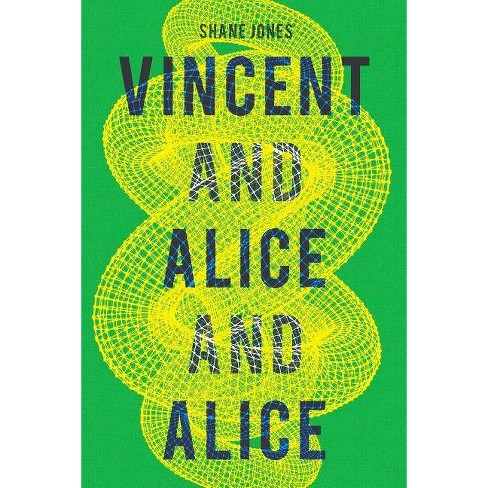 Vincent and Alice and Alice - by  Shane Jones (Paperback) - image 1 of 1