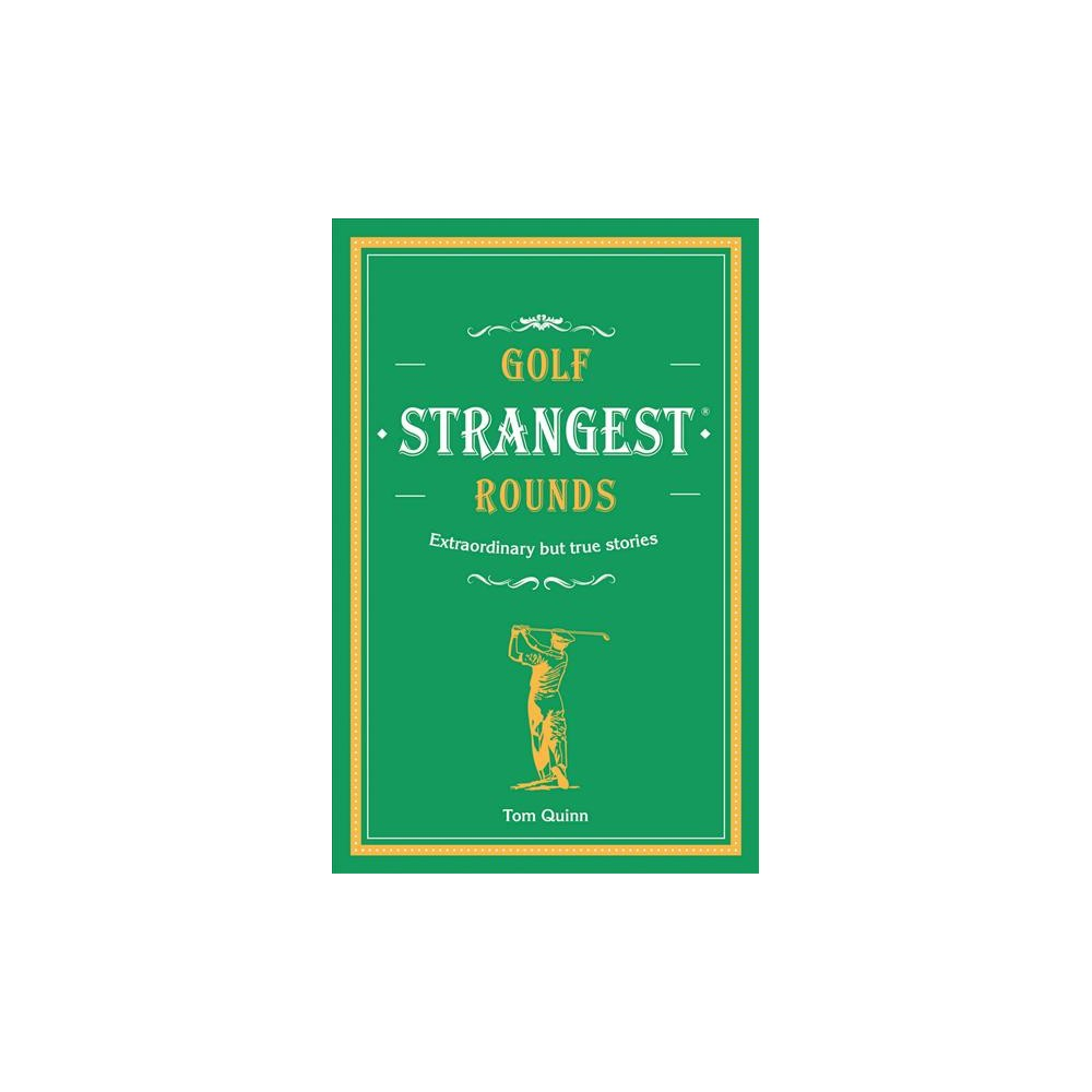 Golf's Strangest Rounds : Extraordinary but True Stories from Over a Century of Golf - (Hardcover)