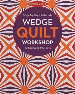 Wedge Quilt Workshop : Step-by-Step Tutorials 10 Stunning Projects - by Christina Cameli (Paperback)
