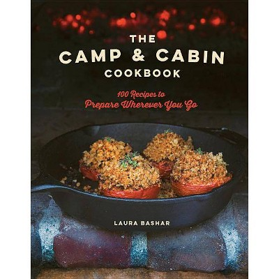 The Camp & Cabin Cookbook - by Laura Bashar (Hardcover)