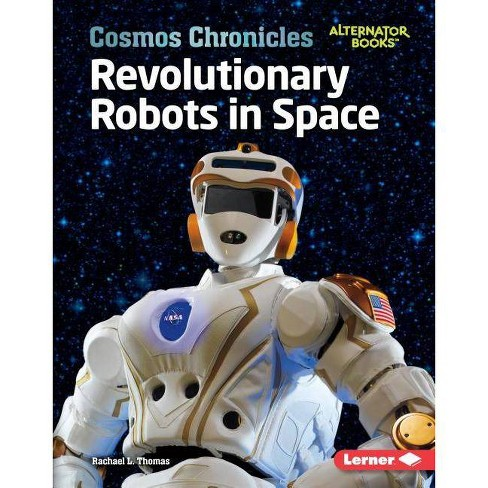 Revolutionary Robots in Space - (Cosmos Chronicles (Alternator Books (R) )) by  Rachael L Thomas - image 1 of 1