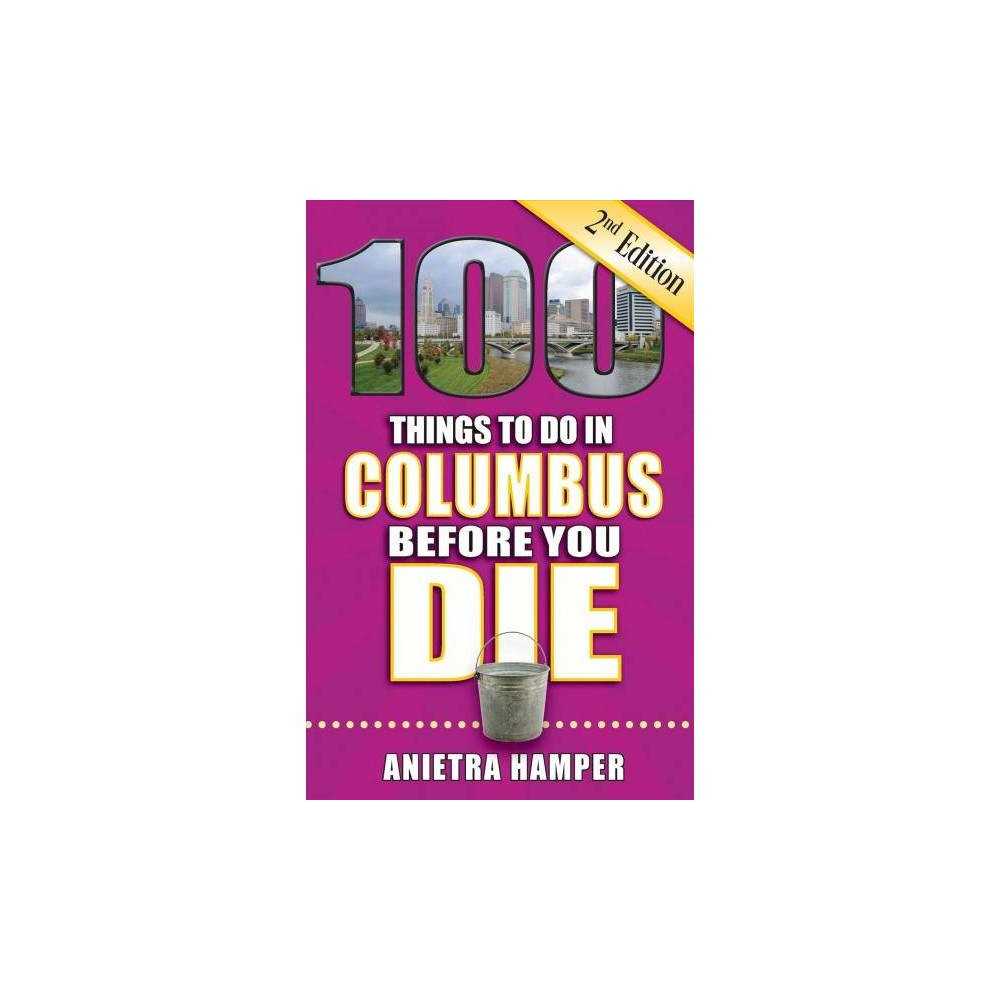 100 Things to Do in Columbus Before You Die - 2 by Anietra Hamper (Paperback)
