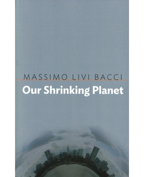 Our Shrinking Planet (Paperback) (Massimo Livi-Bacci) - image 1 of 1