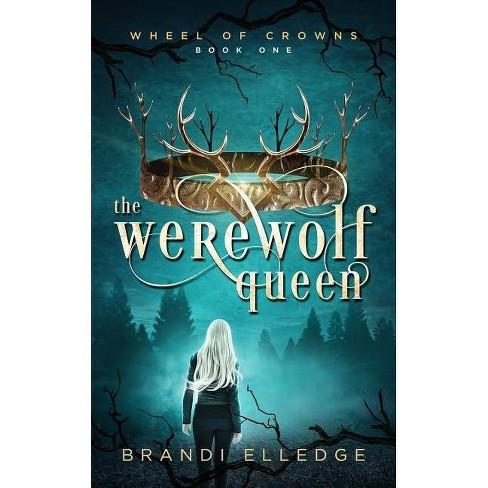 The Werewolf Queen - (Wheel of Crowns) by  Brandi Elledge (Paperback) - image 1 of 1