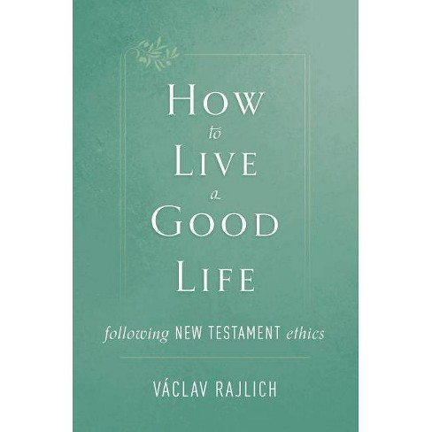 How to Live a Good Life - by  Vaclav Rajlich (Paperback) - image 1 of 1