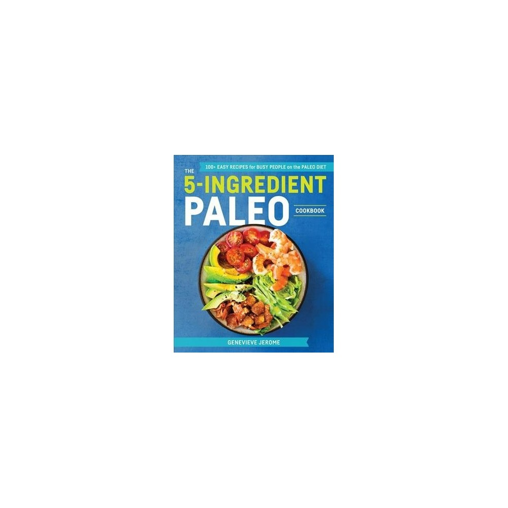 5-Ingredient Paleo Cookbook : 100+ Easy Recipes for Busy People on a Paleo Diet - (Paperback)