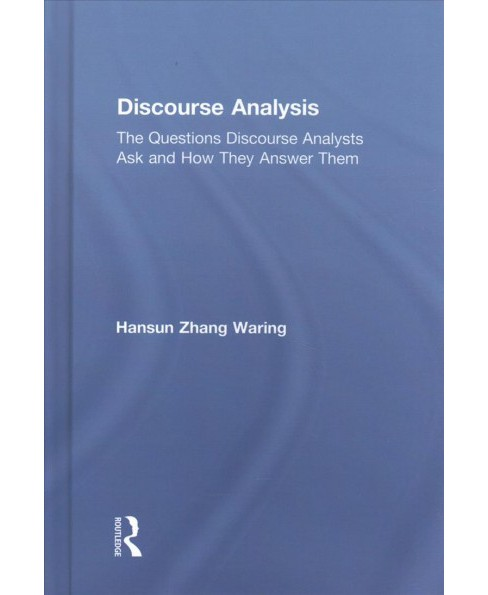 Discourse Analysis : The Questions Discourse Analysts Ask and How They Answer Them (Hardcover) (Hansun - image 1 of 1