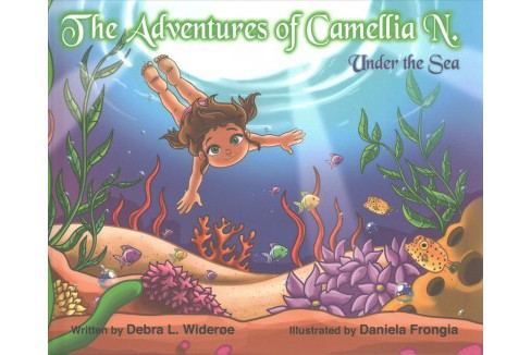 Adventures of Camellia N. : Under the Sea (Hardcover) (Debra L. Wideroe) - image 1 of 1