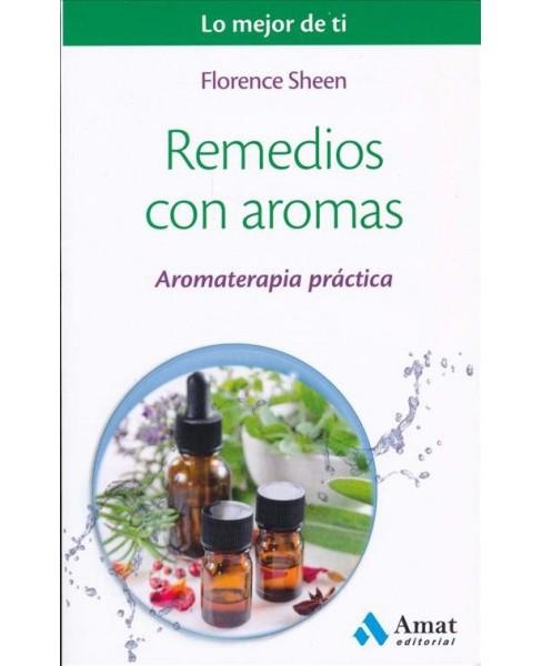 Remedios con aromas / Aromatherapy : Aromaterapia Practica -  by Florence Sheen (Paperback) - image 1 of 1