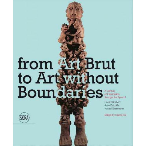 From Art Brut to Art Without Boundaries : A Century of Fascination Through the Eyes Of Hans - image 1 of 1