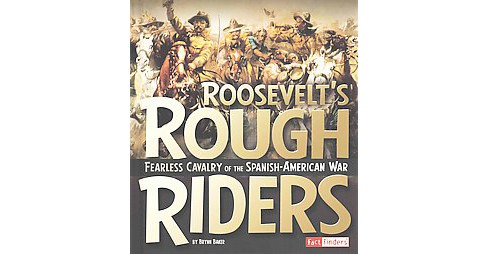 Roosevelt's Rough Riders : Fearless Cavalry of the Spanish-American War (Library) (Brynn Baker) - image 1 of 1