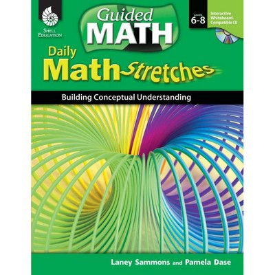 Shell Education Guided Math Daily Math Stretches: Building Conceptual Understanding, Grades 6 to 8