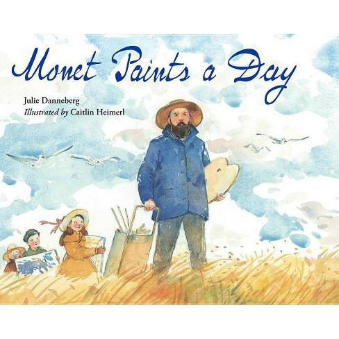Monet Paints a Day - by  Julie Danneberg (Hardcover) - image 1 of 1