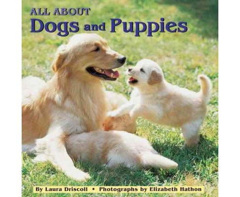 All About Dogs and Puppies -  by Laura Driscoll & Wendy Cheyette Lewison (Paperback) - image 1 of 1