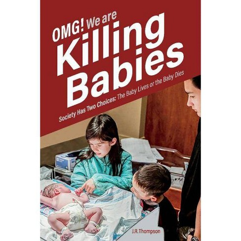 Omg. We Are Killing Babies - by  J R Thompson (Paperback) - image 1 of 1