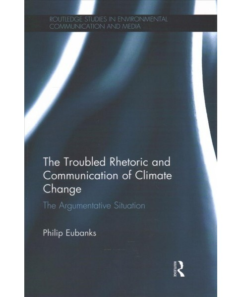 Troubled Rhetoric and Communication of Climate Change : The Argumentative Situation -  (Paperback) - image 1 of 1