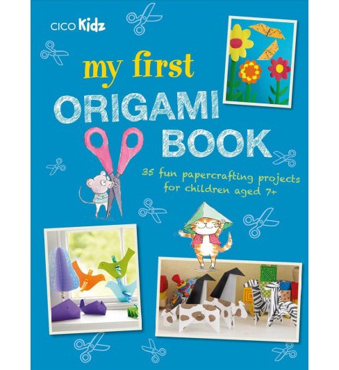My First Origami Book 35 Fun Papercrafting Projects For Children