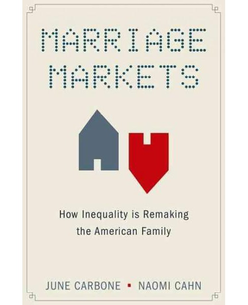 Marriage Markets : How Inequality Is Remaking the American Family (Reprint) (Paperback) (June Carbone & - image 1 of 1