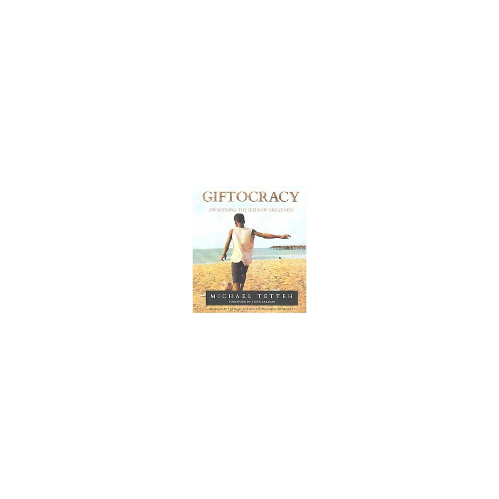 Giftocracy : Awakening the Seeds of Greatness (Unabridged) (CD/Spoken Word) (Michael Tetteh)