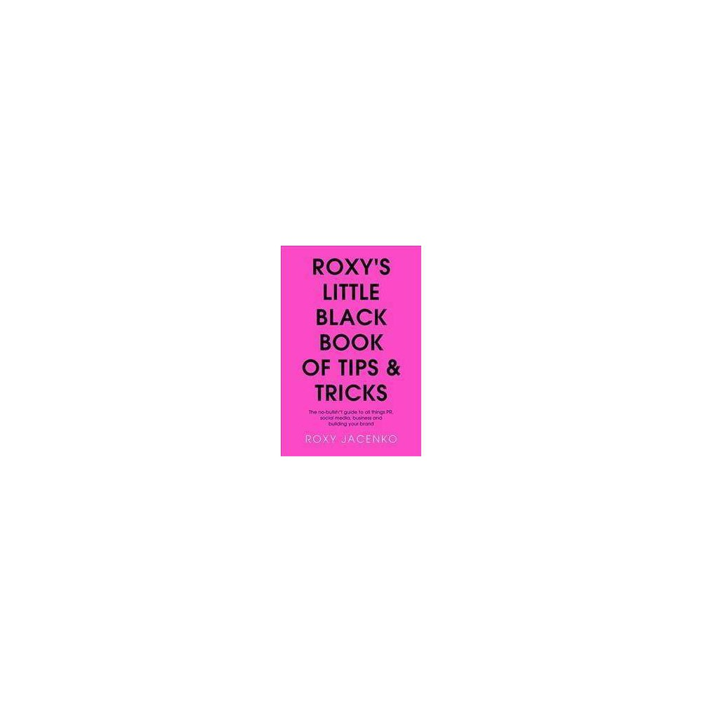 Roxy's Little Black Book of Tips and Tricks : The No-nonsense Guide to All Things Pr, Social Media,