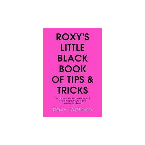 Roxy's Little Black Book of Tips & Tricks : The No-Bullsh*t Guide to All Things Pr, Social Media,  - image 1 of 1