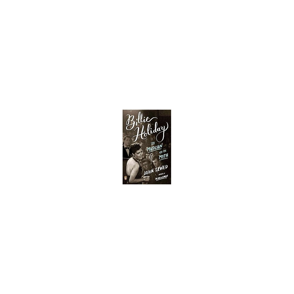 Billie Holiday : The Musician and the Myth - Reprint by John Szwed (Paperback)