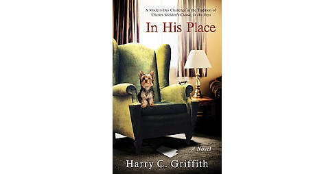 In His Place : A Modern-day Challenge in the Tradition of Charles Sheldon's Classic in His Steps - image 1 of 1