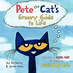 Pete the Cat's Groovy Guide to Life ( Pete the Cat)(Hardcover)by Kimberly Dean
