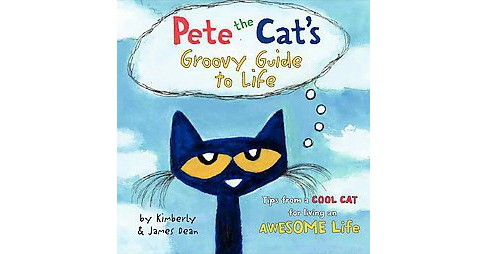 Pete the Cat's Groovy Guide to Life ( Pete the Cat) (Hardcover) by Kimberly Dean - image 1 of 1